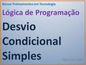 Lógica de Programação - Desvio Condicional Simples - SE ENTÃO
