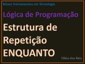 Estrutura de Repetição Enquanto em Lógica de Programação
