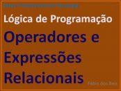 Operadores e Expressões Relacionais em lógica de Programação