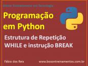 Programação em Python - Estrutura de Repetição WHILE e instrução BREAK