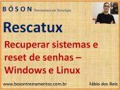 Rescatux - Recuperação de sistemas, MBR e reset de senhas no Linux e no Windows