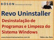 Desinstalação de Programas e Limpeza de sistema Windows com Revo Uninstaller