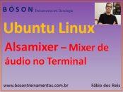 Alsamixer - Mixer de áudio para o linux ubuntu