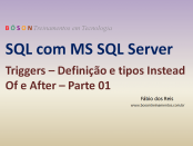 SQL Server - Triggers - Definição e tipos Instead Of e After