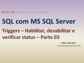 SQL Server - Triggers - Habilitar e desablitar