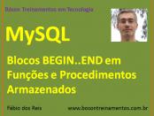 MySQL - Blocos BEGIN..END em Funções e Procedimentos Armazenados