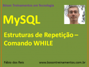 MySQL - Estruturas de Repetição - Comando WHILE