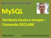 MySQL - Variáveis locais e escopo – Comando DECLARE