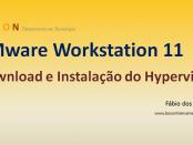 VMware Workstation 11 - Download e Instalação