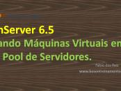 Xenserver 6.5 - Criando máquinas virtuais em Pool de Servidores