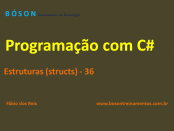 Programação em C# - Estruturas - Structs