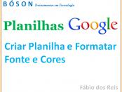 Planilhas Google - Formatar Fonte e Cores
