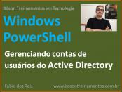 Windows PowerShell - Gerenciando contas de usuários do Active Directory