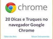20 dicas e truques do navegador Google Chrome