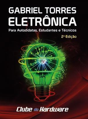 Eletrônica - Para Autodidatas, Estudantes e Técnicos - Gabriel Torres