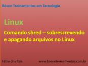 Comando shred - apagar arquvos de forma segura no Linux