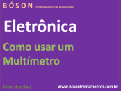 Curso de Eletrônica - Como usar um multímetro