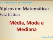 Estatística - Média, moda e mediana