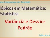 Estatística - Variância e Desvio-Padrão