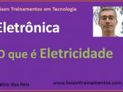 Curso de Eletrônica - O que é Eletricidade