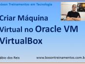 Criando máquinas virtuais no Oracle Virtualbox VM