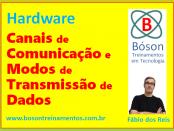 Hardware - Canais de Comunicação e Modos de Transmissão de Dados