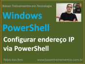 Configurar IP, DNS e Gateway Padrão via Windows PowerShell