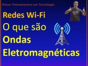 Redes sem fio - o que são ondas eletromagnéticas