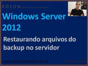 Restauração de arquivos do backup do Windows Server 2012