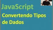 JavaScript - Convertendo Tipos de Dados