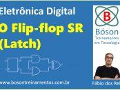 Latch - Flip-flop SR - Eletrônica Digital