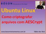 AESCrypt - Criptografia de arquivos no Ubuntu Linux