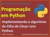 Implementando Cifra de César no Python - Criptografia