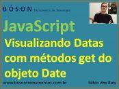 Verificando data e hora com métodos get do objeto Date em JavaScript