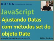 Ajustando Data e Hora com setters do objeto Date em JavaScript