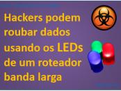 Hackers roubam dados usando os LEDs de um roteador