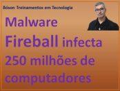 Malware Fireball contamina máquinas