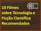 Filmes sobre tecnologia e ficção científica recomendados por Fábio dos Reis