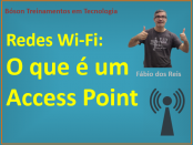 O que é um Access Point - redes Wireless