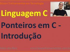 Ponteiros em linguagem C - introdução