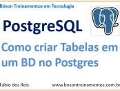 Como criar tabelas com comando CREATE TABLE no postgresql