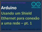 Usando um shield ethernet com Arduino para acessar uma rede