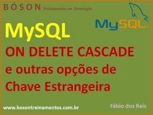 ON DELETE CASCADE e opções para chaves estrangeiras no MySQL