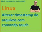Alterar timestamp de acesso de arquivos no Linux com comando touch