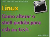 Como alterar o shell padrão no Linux