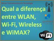 Diferença entre Wi-Fi, Wireless, WiMAX e WLAN