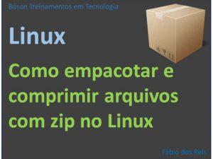 Empacotar e comprimir arquivos no Linux com zip