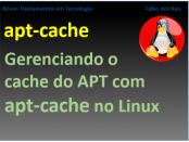 Gerenciar cache do apt com apt-cache no Linux
