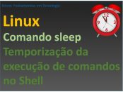 Temporizar comandos no Linux com sleep