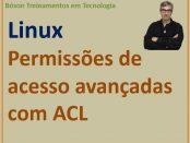 Permissões de acesso avançadas no Linux com ACL - access control list